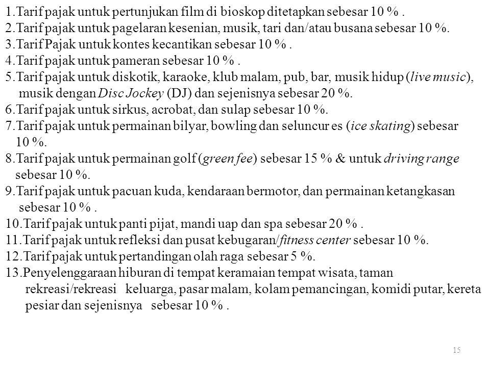 1.Tarif pajak untuk pertunjukan film di bioskop ditetapkan sebesar 10 % .