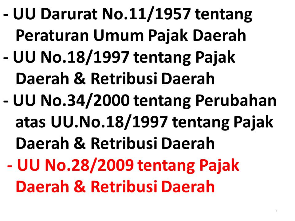 - UU Darurat No. 11/1957 tentang Peraturan Umum Pajak Daerah - UU No