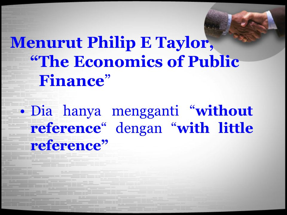 Menurut Philip E Taylor, The Economics of Public Finance