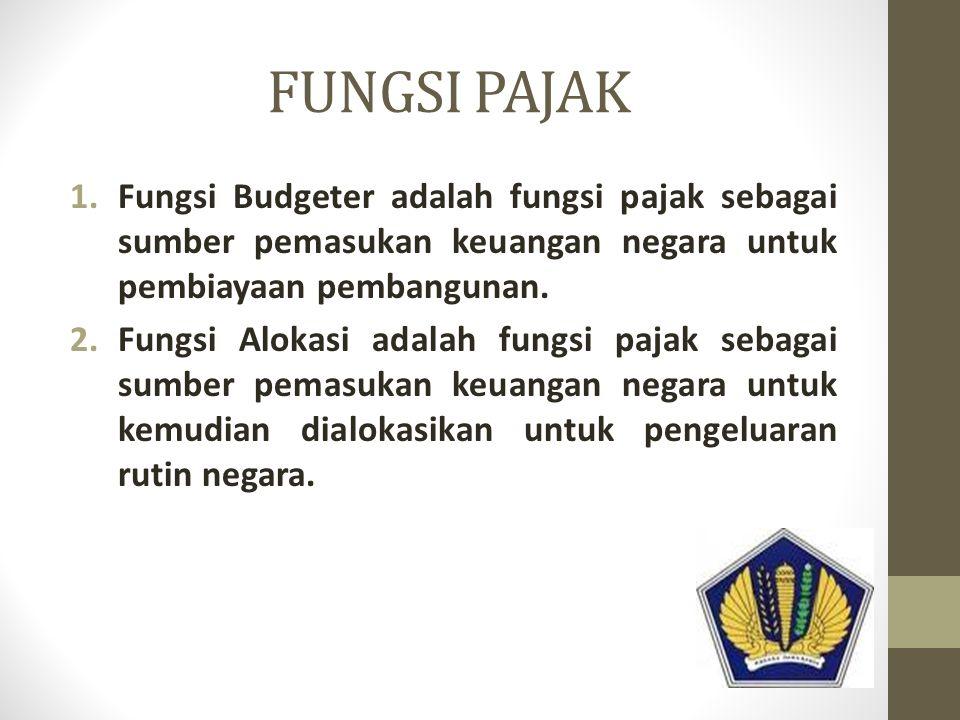 FUNGSI PAJAK Fungsi Budgeter adalah fungsi pajak sebagai sumber pemasukan keuangan negara untuk pembiayaan pembangunan.