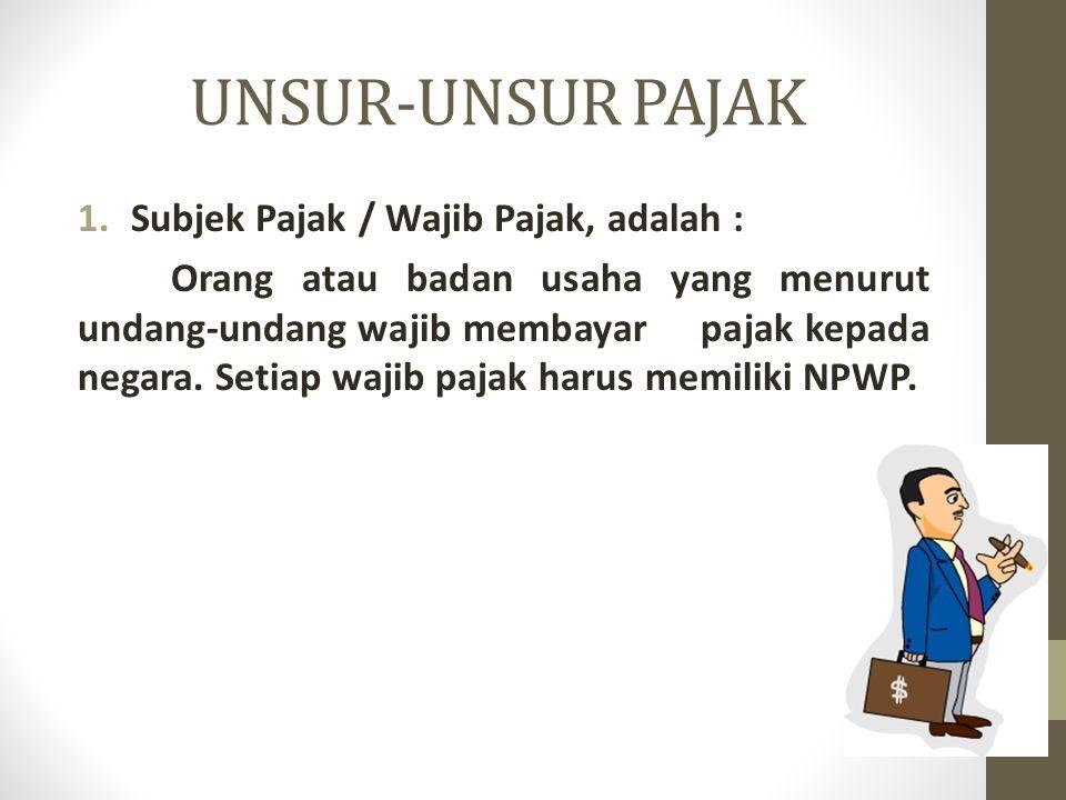 UNSUR-UNSUR PAJAK Subjek Pajak / Wajib Pajak, adalah :