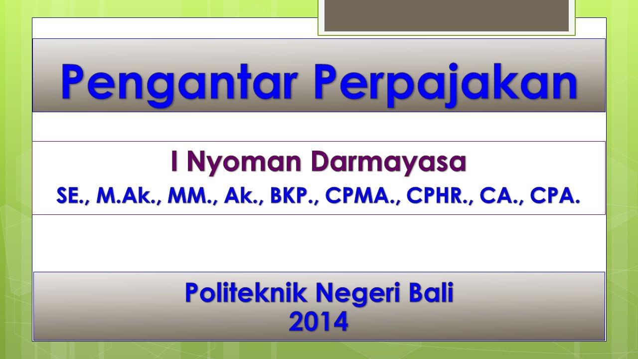 Pengantar Perpajakan I Nyoman Darmayasa Politeknik Negeri Bali 2014