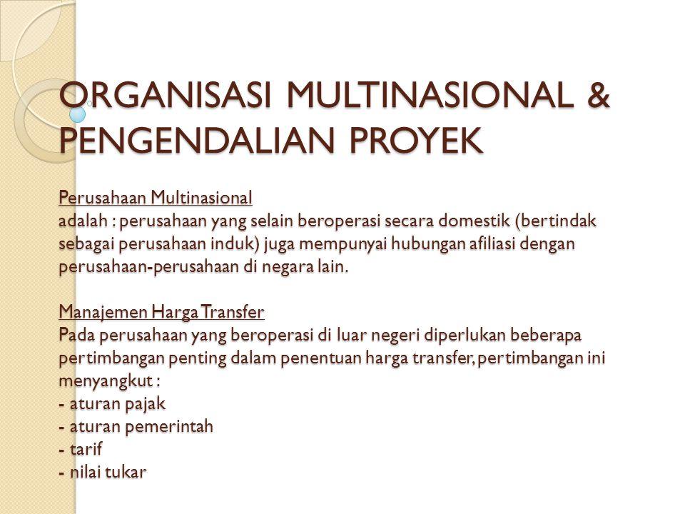 ORGANISASI MULTINASIONAL & PENGENDALIAN PROYEK Perusahaan Multinasional adalah : perusahaan yang selain beroperasi secara domestik (bertindak sebagai perusahaan induk) juga mempunyai hubungan afiliasi dengan perusahaan-perusahaan di negara lain.