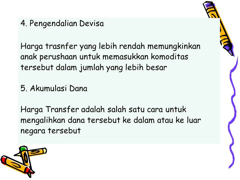 4. Pengendalian Devisa Harga trasnfer yang lebih rendah memungkinkan. anak perushaan untuk memasukkan komoditas.