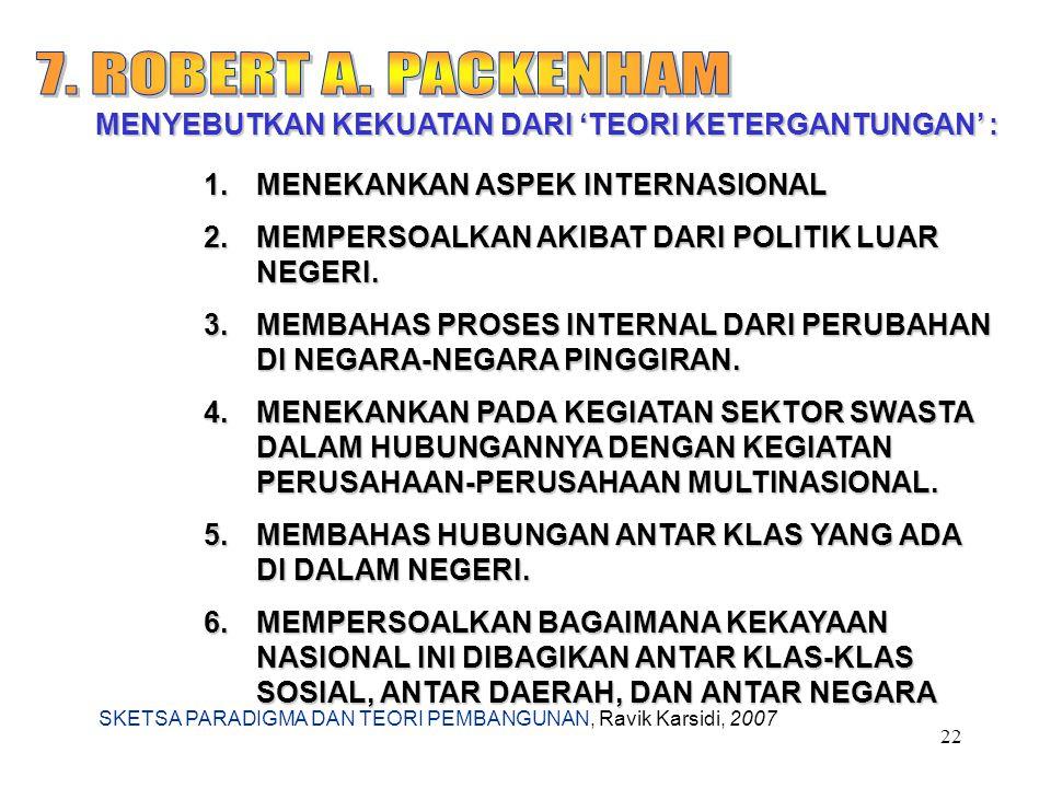 7. ROBERT A. PACKENHAM MENYEBUTKAN KEKUATAN DARI 'TEORI KETERGANTUNGAN' : MENEKANKAN ASPEK INTERNASIONAL.