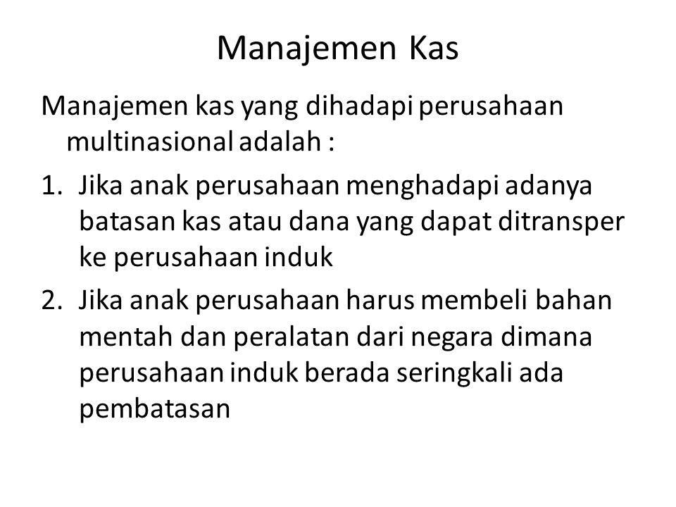 Manajemen Kas Manajemen kas yang dihadapi perusahaan multinasional adalah :