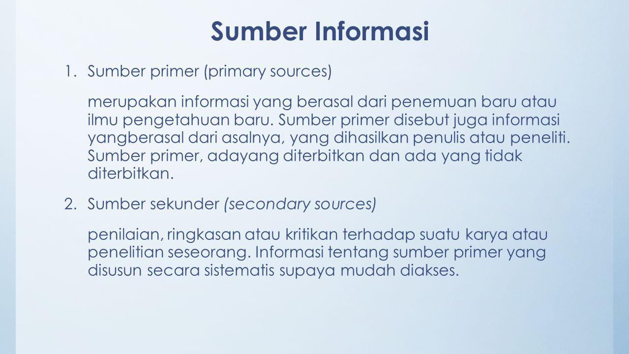 Sumber Informasi Sumber primer (primary sources)