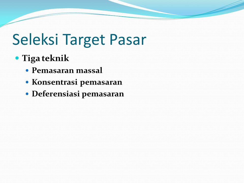 Seleksi Target Pasar Tiga teknik Pemasaran massal