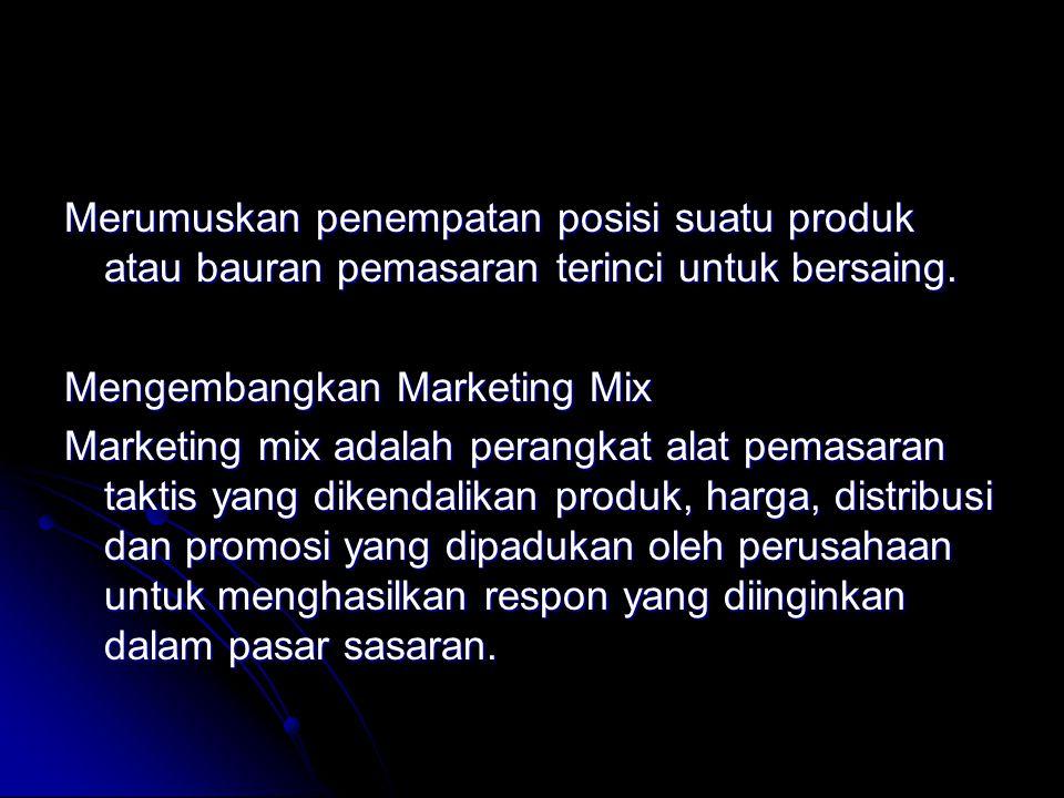 Merumuskan penempatan posisi suatu produk atau bauran pemasaran terinci untuk bersaing.