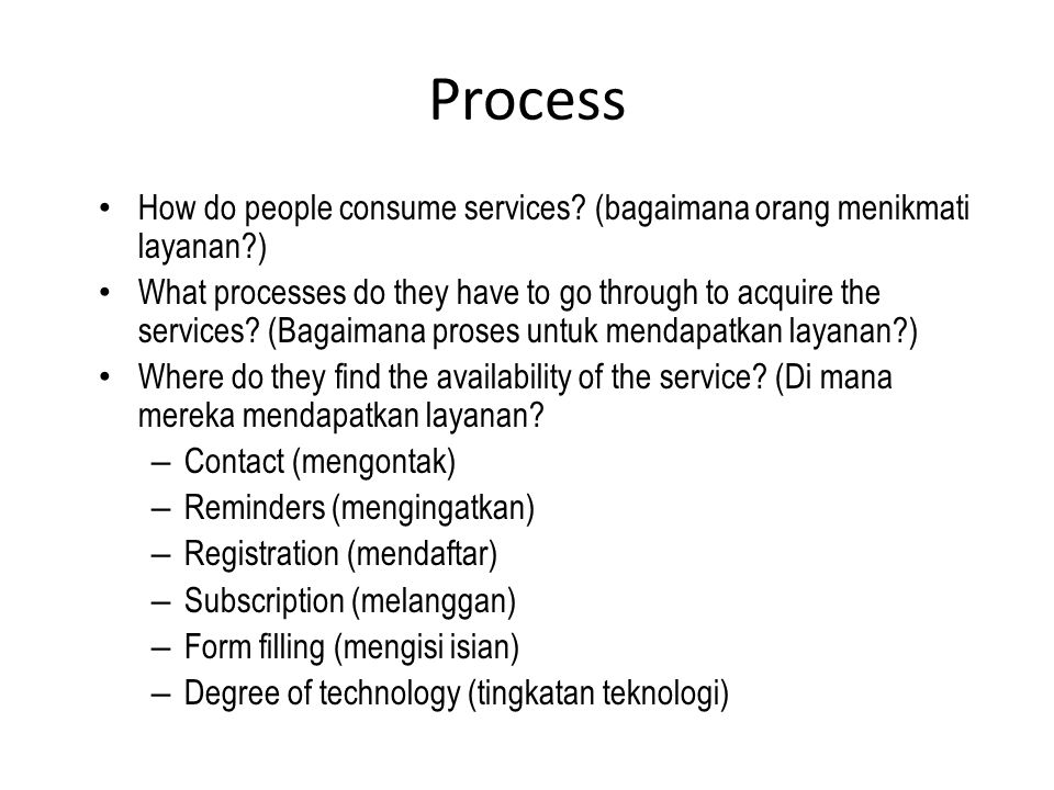 Process How do people consume services (bagaimana orang menikmati layanan )