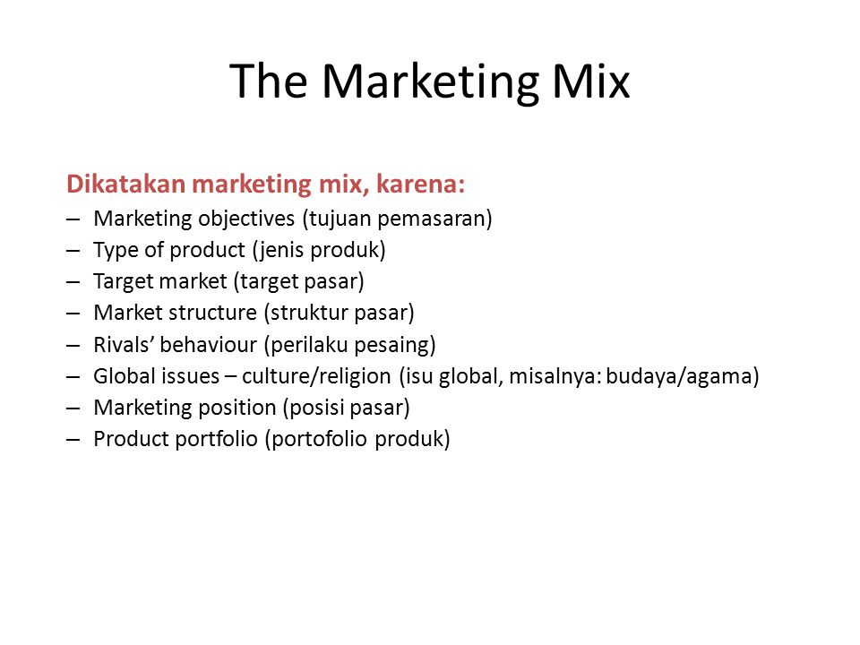 The Marketing Mix Dikatakan marketing mix, karena: