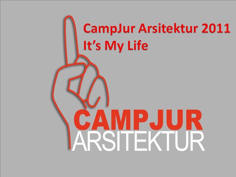 CampJur Arsitektur 2011 It's My Life