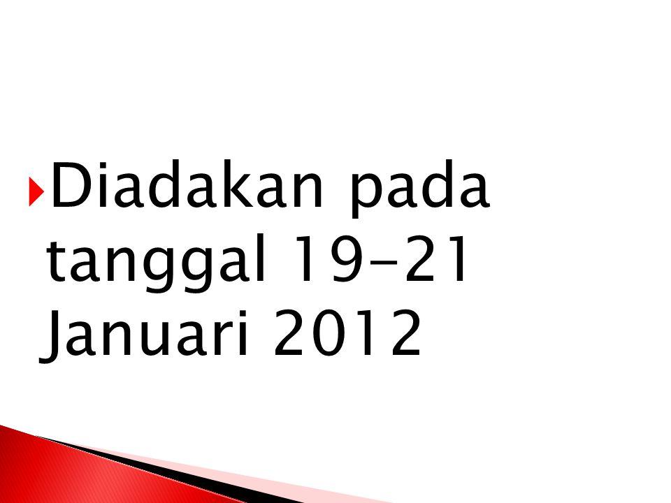 Diadakan pada tanggal 19-21 Januari 2012