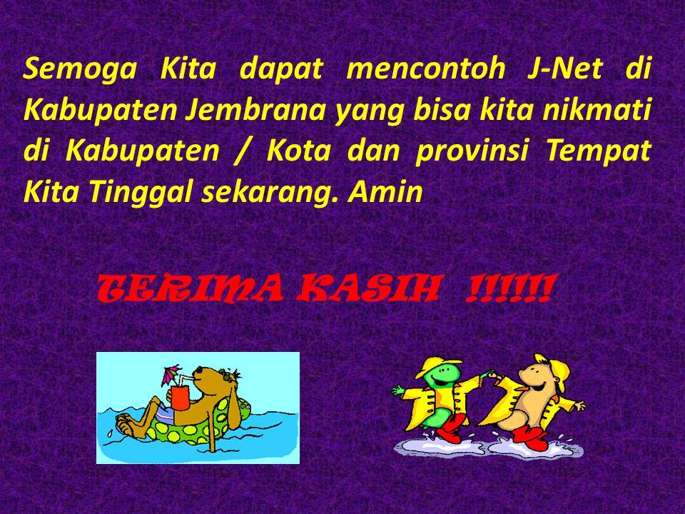 Semoga Kita dapat mencontoh J-Net di Kabupaten Jembrana yang bisa kita nikmati di Kabupaten / Kota dan provinsi Tempat Kita Tinggal sekarang. Amin