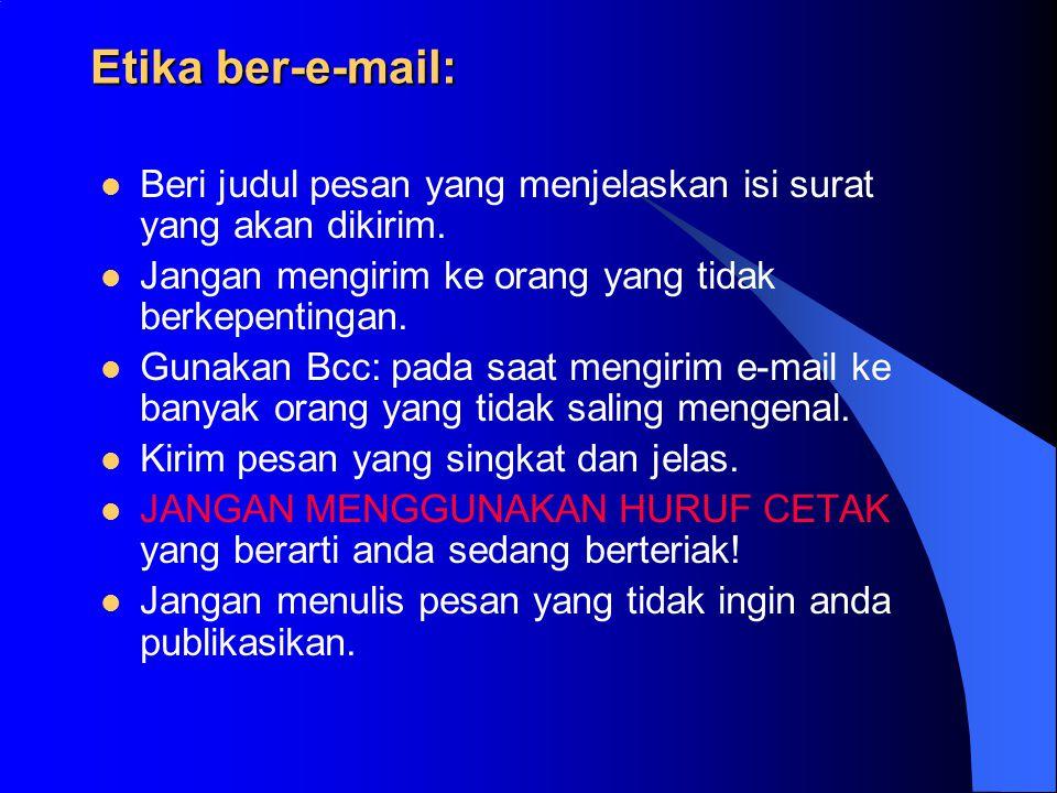 Etika ber-e-mail: Beri judul pesan yang menjelaskan isi surat yang akan dikirim. Jangan mengirim ke orang yang tidak berkepentingan.
