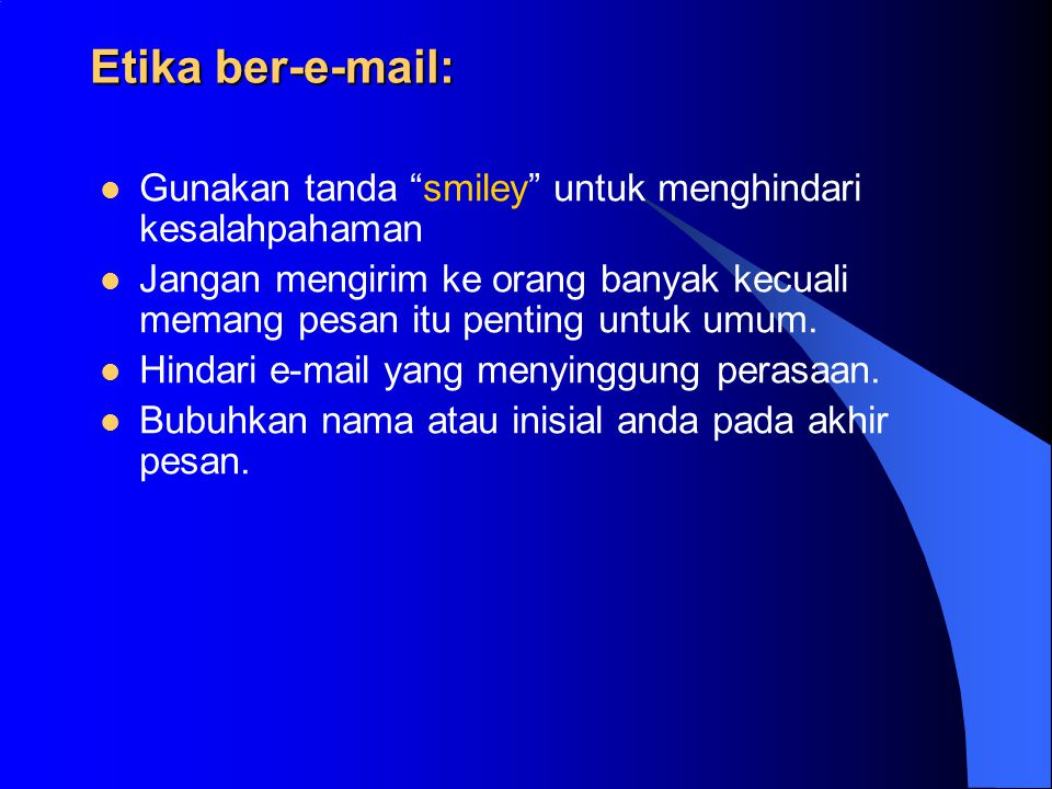 Etika ber-e-mail: Gunakan tanda smiley untuk menghindari kesalahpahaman.