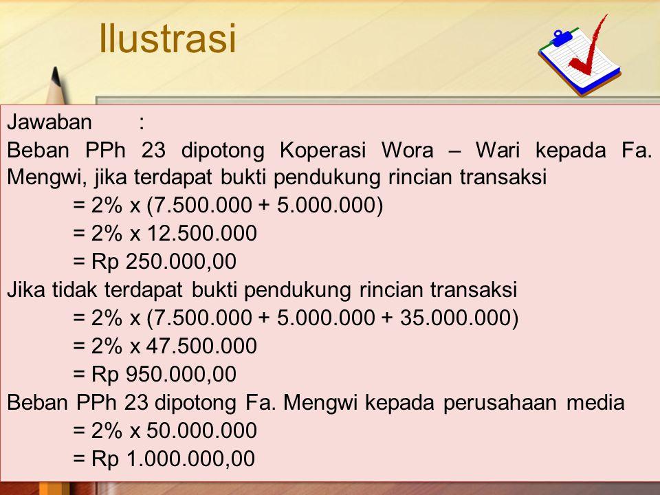 Ilustrasi Jawaban : Beban PPh 23 dipotong Koperasi Wora – Wari kepada Fa. Mengwi, jika terdapat bukti pendukung rincian transaksi.