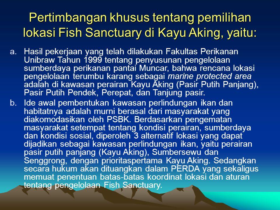 Pertimbangan khusus tentang pemilihan lokasi Fish Sanctuary di Kayu Aking, yaitu: