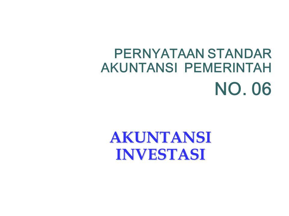 PERNYATAAN STANDAR AKUNTANSI PEMERINTAH NO. 06 AKUNTANSI INVESTASI