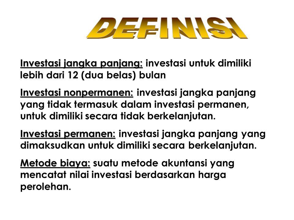 DEFINISI Investasi jangka panjang: investasi untuk dimiliki lebih dari 12 (dua belas) bulan.