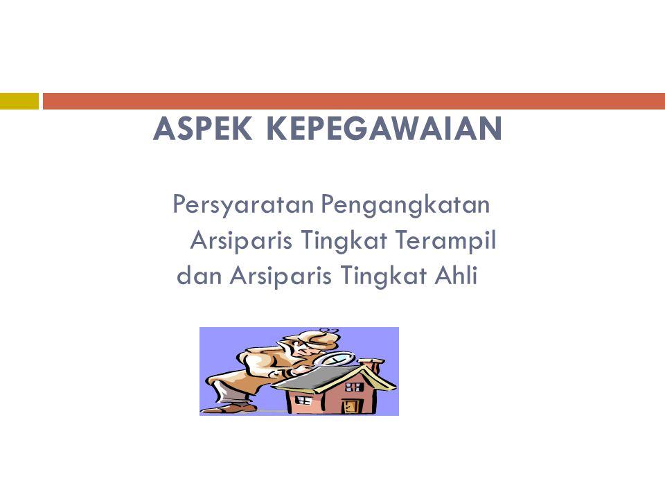 ASPEK KEPEGAWAIAN Persyaratan Pengangkatan Arsiparis Tingkat Terampil dan Arsiparis Tingkat Ahli