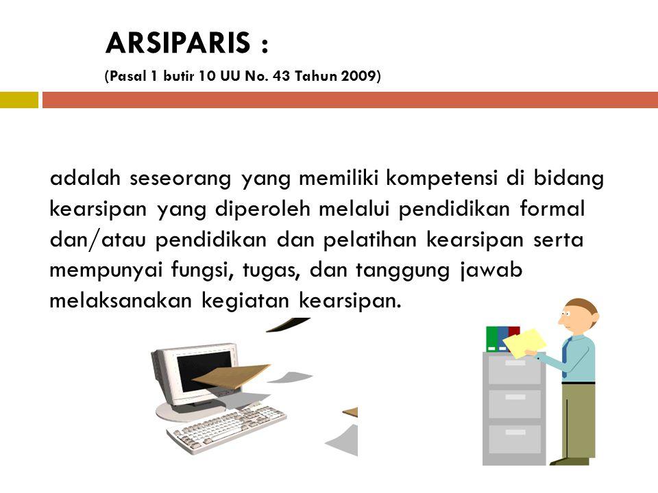 ARSIPARIS : (Pasal 1 butir 10 UU No. 43 Tahun 2009)