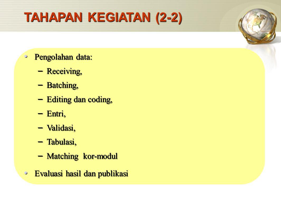 TAHAPAN KEGIATAN (2-2) Pengolahan data: Receiving, Batching,