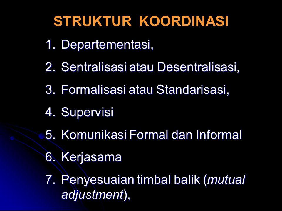 STRUKTUR KOORDINASI Departementasi, Sentralisasi atau Desentralisasi,