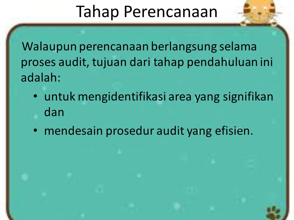 Tahap Perencanaan Walaupun perencanaan berlangsung selama proses audit, tujuan dari tahap pendahuluan ini adalah: