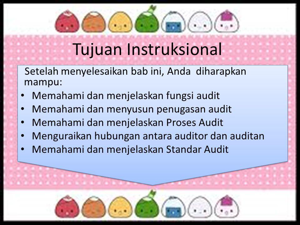 Tujuan Instruksional Setelah menyelesaikan bab ini, Anda diharapkan mampu: Memahami dan menjelaskan fungsi audit.