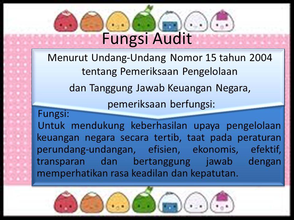 Fungsi Audit Menurut Undang-Undang Nomor 15 tahun 2004 tentang Pemeriksaan Pengelolaan dan Tanggung Jawab Keuangan Negara, pemeriksaan berfungsi: