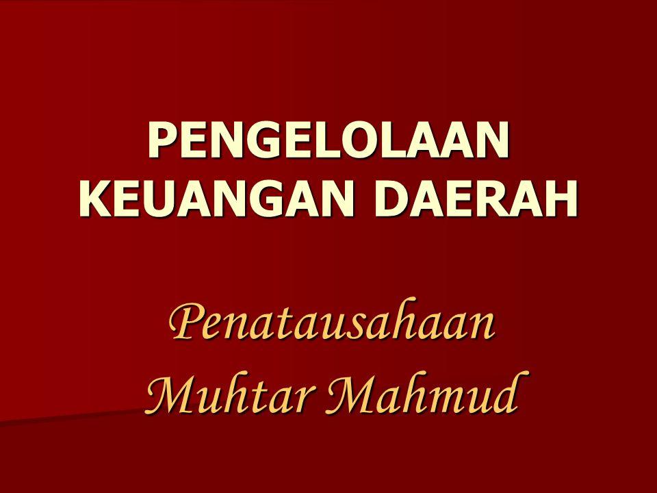 PENGELOLAAN KEUANGAN DAERAH Penatausahaan Muhtar Mahmud