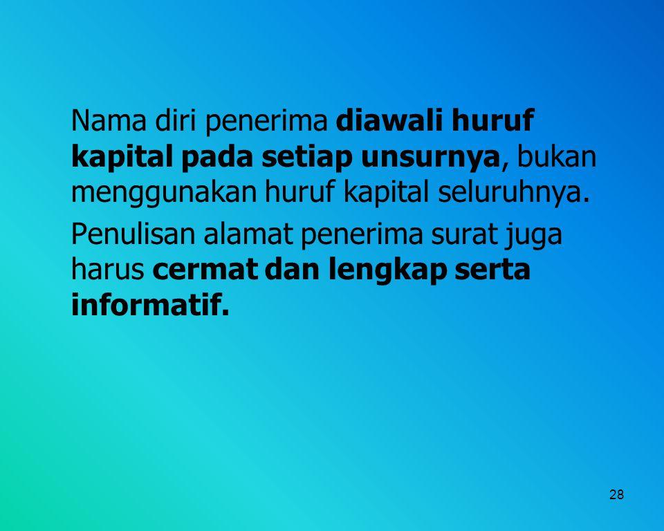 Nama diri penerima diawali huruf kapital pada setiap unsurnya, bukan menggunakan huruf kapital seluruhnya.
