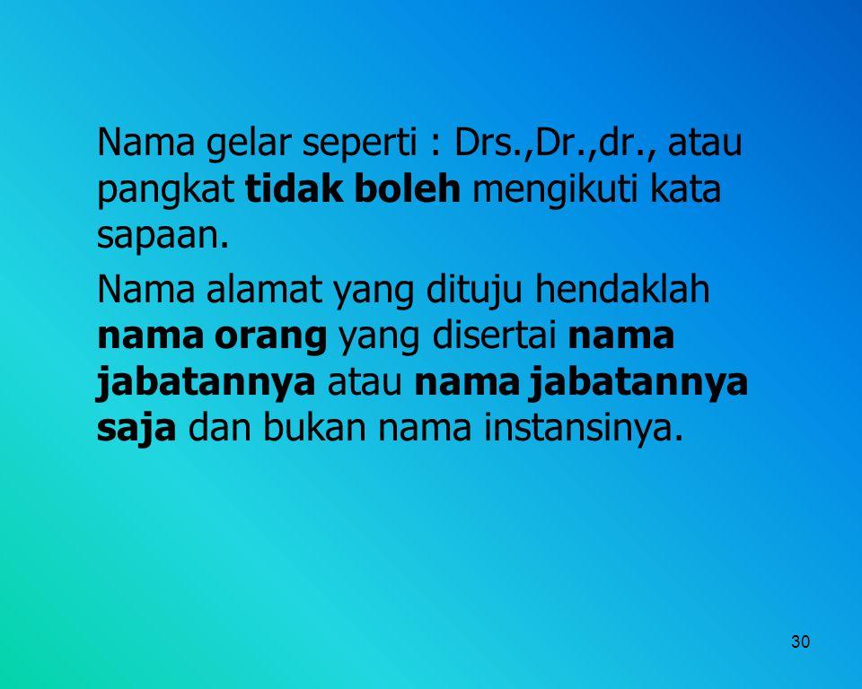 Nama gelar seperti : Drs. ,Dr. ,dr