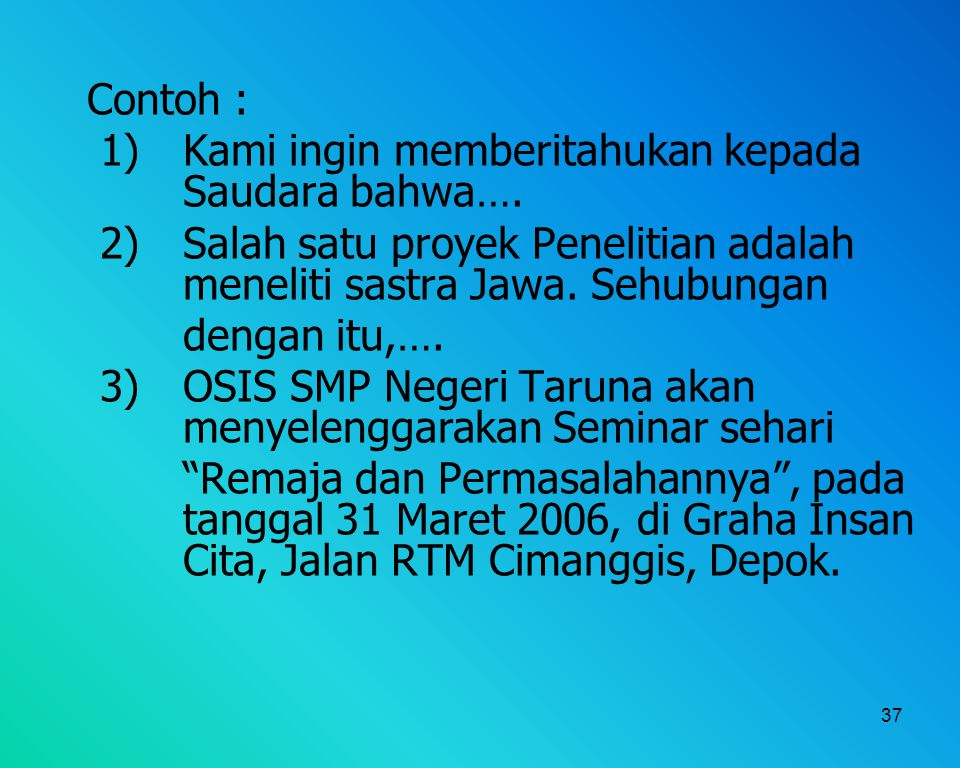 Contoh : 1) Kami ingin memberitahukan kepada Saudara bahwa…. 2) Salah satu proyek Penelitian adalah meneliti sastra Jawa. Sehubungan.