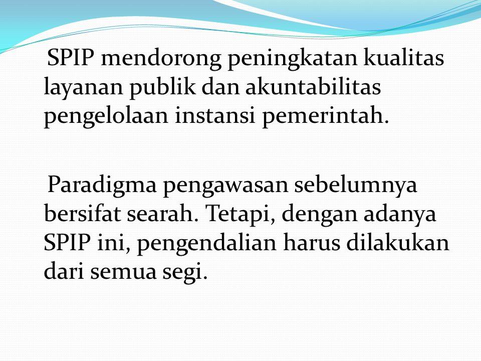 SPIP mendorong peningkatan kualitas layanan publik dan akuntabilitas pengelolaan instansi pemerintah.