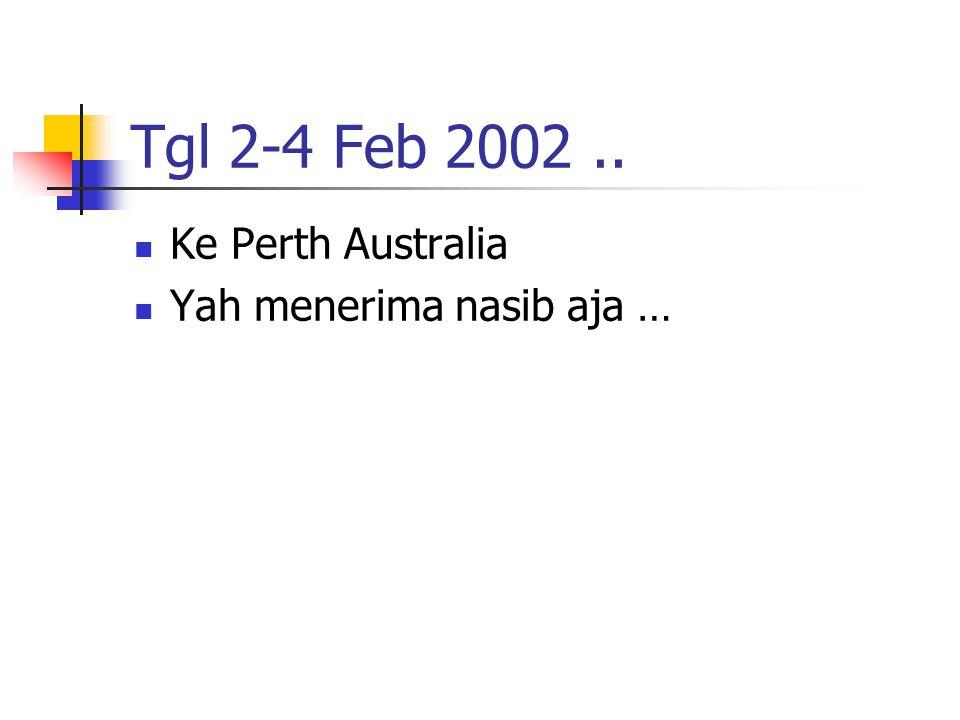 Tgl 2-4 Feb 2002 .. Ke Perth Australia Yah menerima nasib aja …
