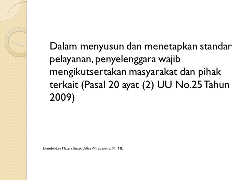 Dalam menyusun dan menetapkan standar pelayanan, penyelenggara wajib mengikutsertakan masyarakat dan pihak terkait (Pasal 20 ayat (2) UU No.25 Tahun 2009)