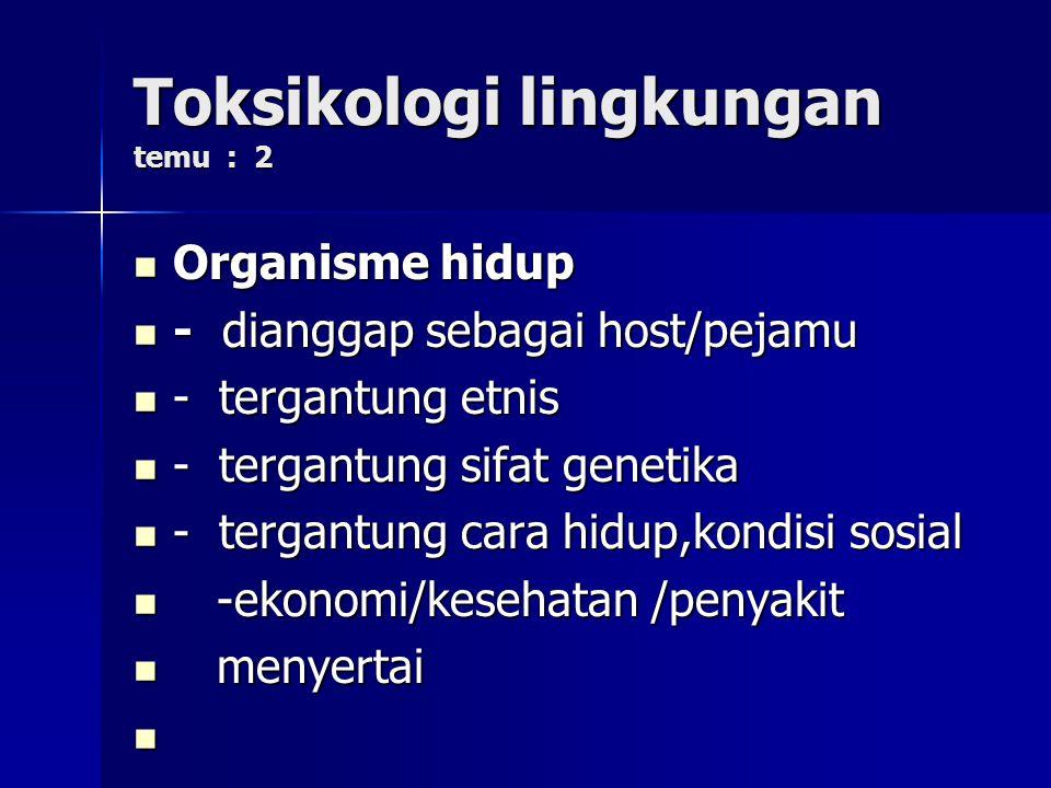 Toksikologi lingkungan temu : 2