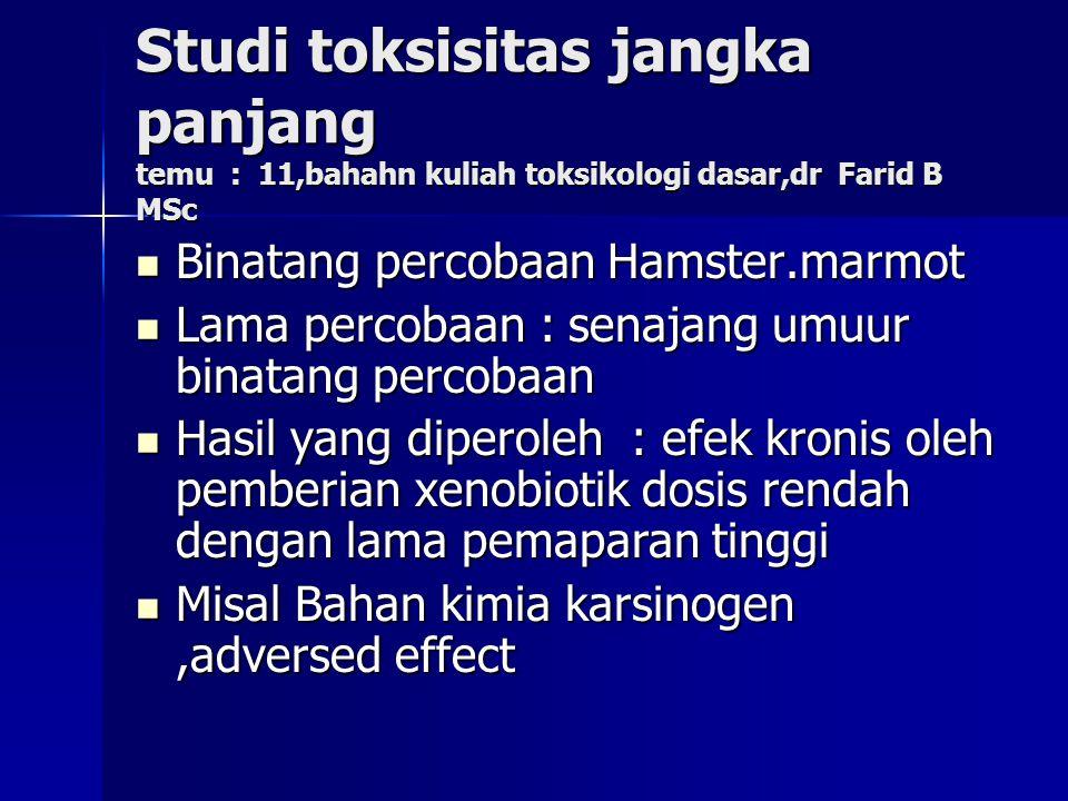 Studi toksisitas jangka panjang temu : 11,bahahn kuliah toksikologi dasar,dr Farid B MSc