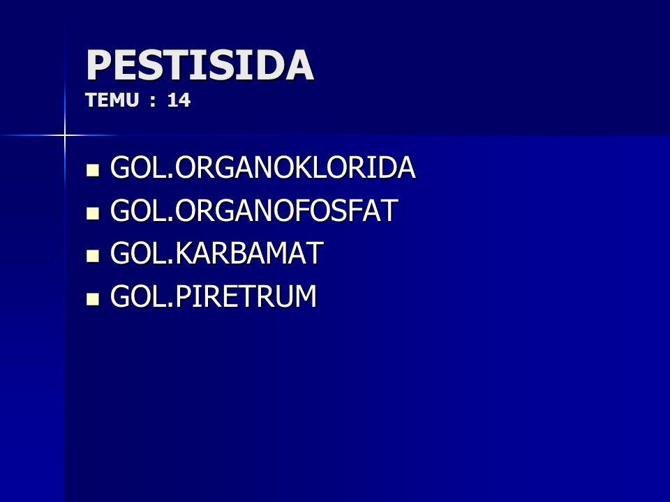 PESTISIDA TEMU : 14 GOL.ORGANOKLORIDA GOL.ORGANOFOSFAT GOL.KARBAMAT