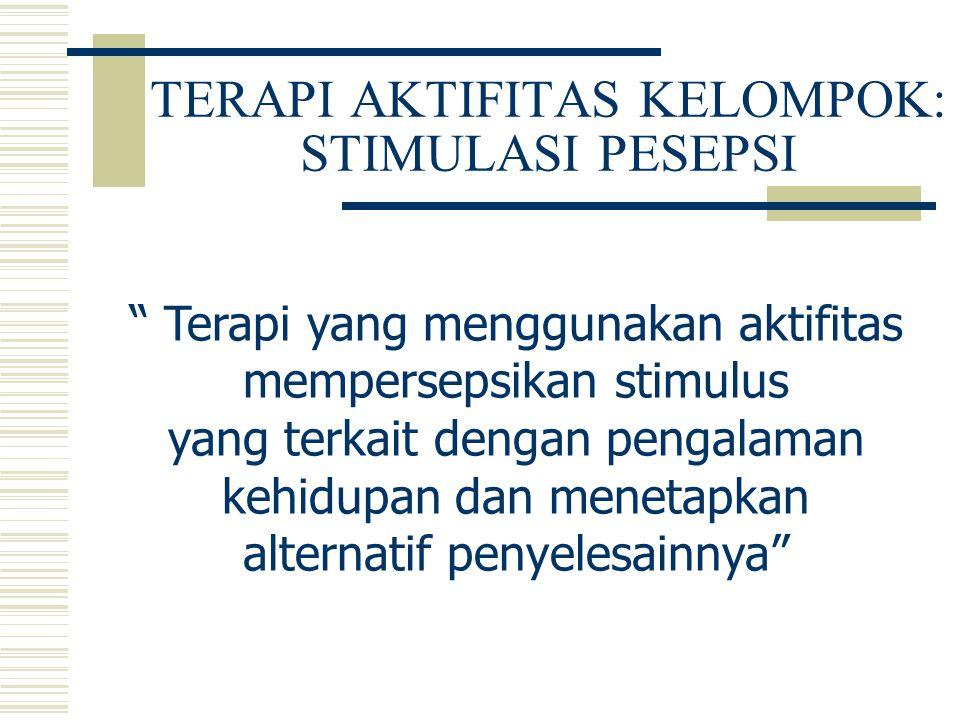 TERAPI AKTIFITAS KELOMPOK: STIMULASI PESEPSI