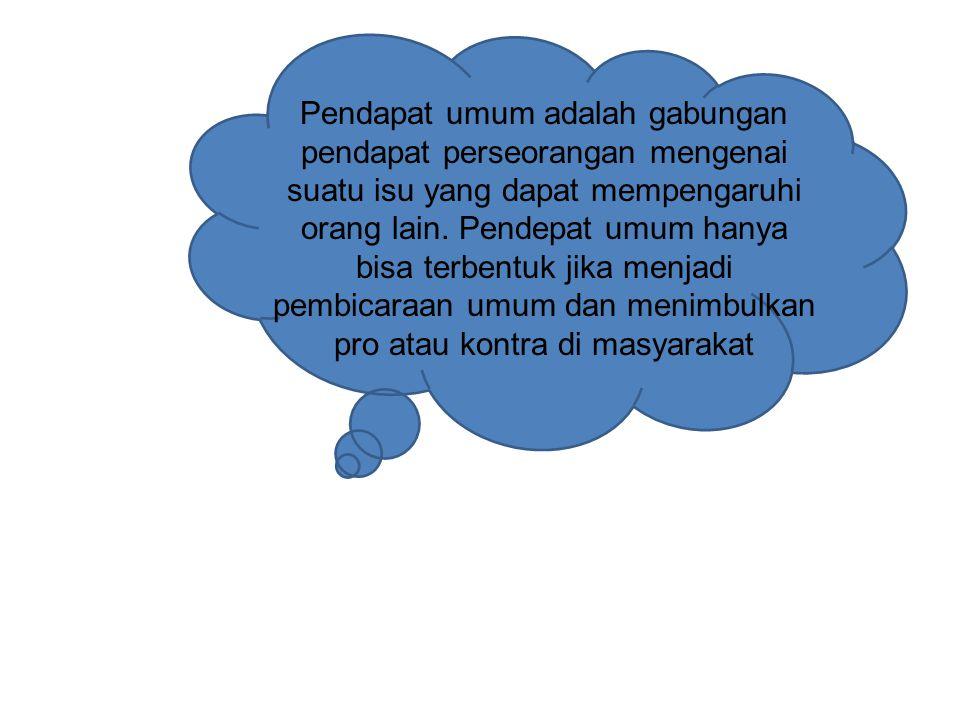 Pendapat umum adalah gabungan pendapat perseorangan mengenai suatu isu yang dapat mempengaruhi orang lain.