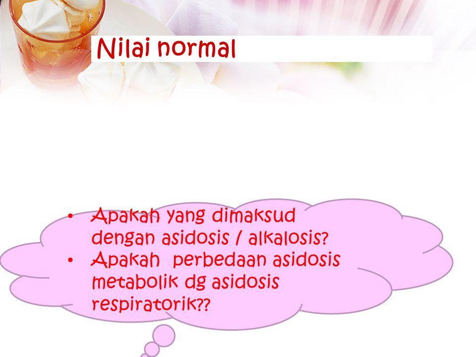 Nilai normal Apakah yang dimaksud dengan asidosis / alkalosis