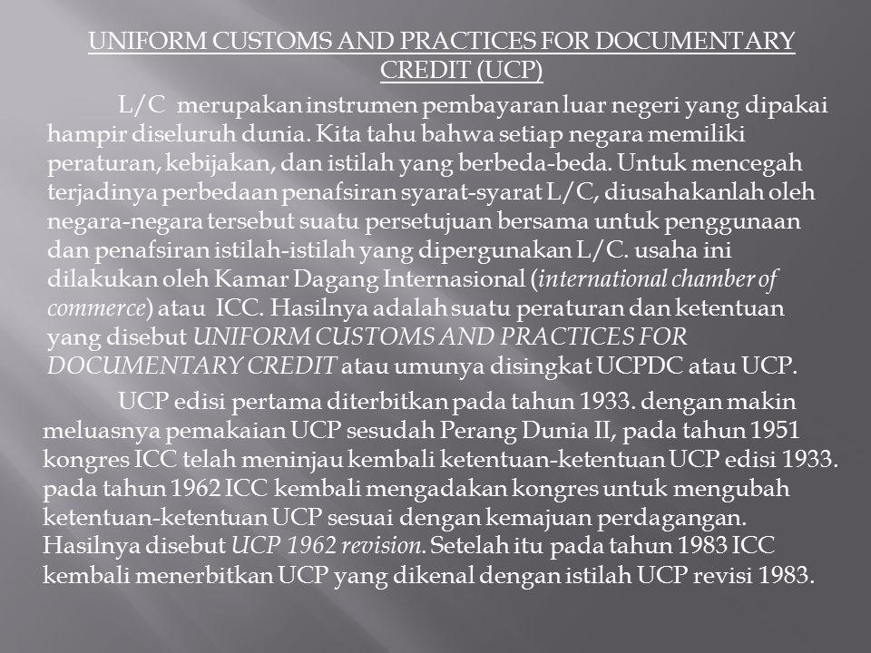 UNIFORM CUSTOMS AND PRACTICES FOR DOCUMENTARY CREDIT (UCP) L/C merupakan instrumen pembayaran luar negeri yang dipakai hampir diseluruh dunia.