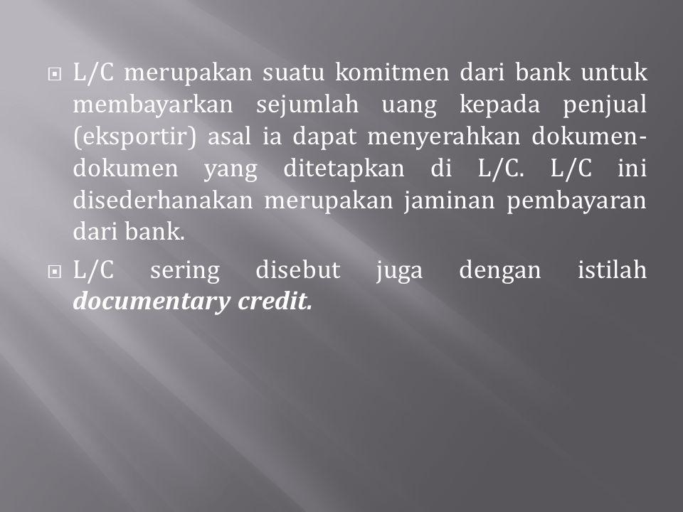 L/C merupakan suatu komitmen dari bank untuk membayarkan sejumlah uang kepada penjual (eksportir) asal ia dapat menyerahkan dokumen-dokumen yang ditetapkan di L/C. L/C ini disederhanakan merupakan jaminan pembayaran dari bank.