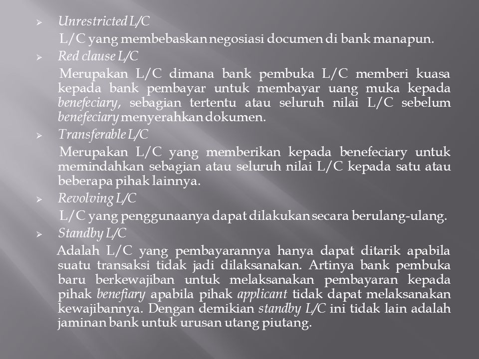Unrestricted L/C L/C yang membebaskan negosiasi documen di bank manapun. Red clause L/C.