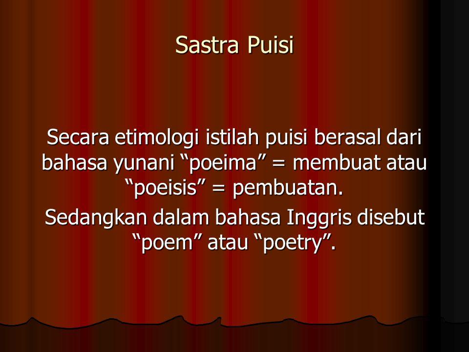 Sedangkan dalam bahasa Inggris disebut poem atau poetry .