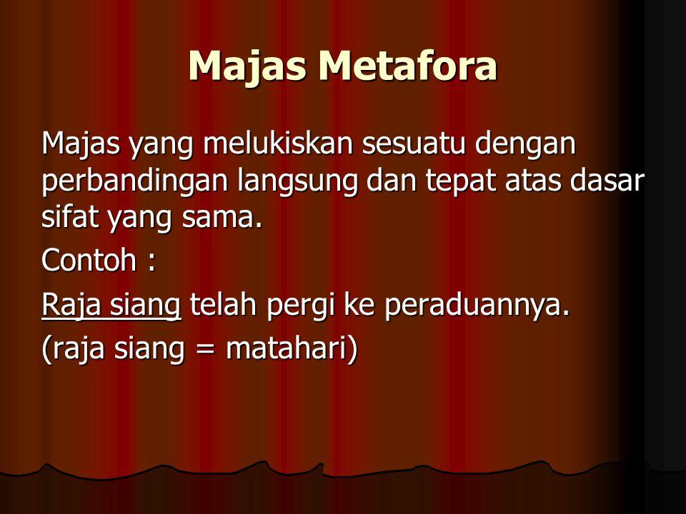 Majas Metafora Majas yang melukiskan sesuatu dengan perbandingan langsung dan tepat atas dasar sifat yang sama.