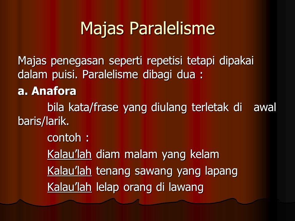 Majas Paralelisme Majas penegasan seperti repetisi tetapi dipakai dalam puisi. Paralelisme dibagi dua :